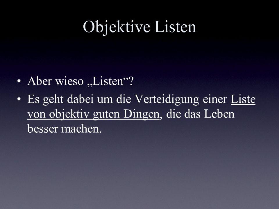 Objektive Listen Aber wieso Listen? Es geht dabei um die Verteidigung einer Liste von objektiv guten Dingen, die das Leben besser machen.