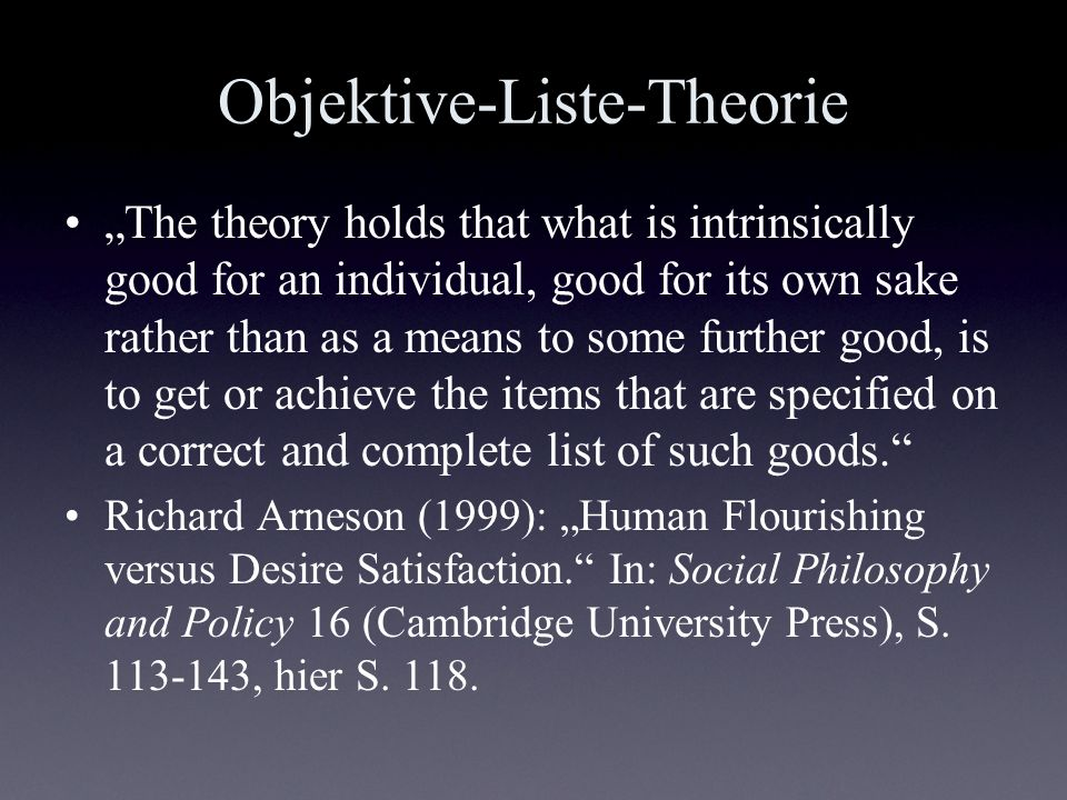 Objektive-Liste-Theorie The theory holds that what is intrinsically good for an individual, good for its own sake rather than as a means to some furth