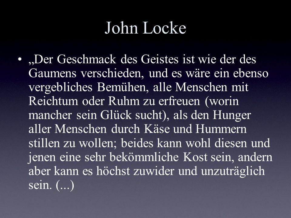 John Locke (...) Das dürfte auch der Grund sein, warum die Philosophen des Altertums vergeblich danach forschten, ob das summum bonum im Reichtum, im sinnlichen Genuß, in der Tugend oder in der Kontemplation bestehe; (...)