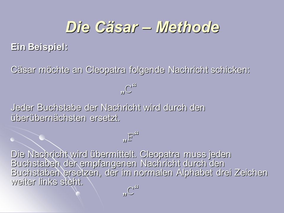 Die Cäsar – Methode DEFGHIJKLMNOPQRSTUVWXYZABC...... DEFGHIJKLMNOPQRSTUVWXYZ Die Entschlüsselung: ABC