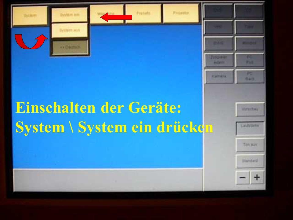 Einschalten der Geräte: System \ System ein drücken