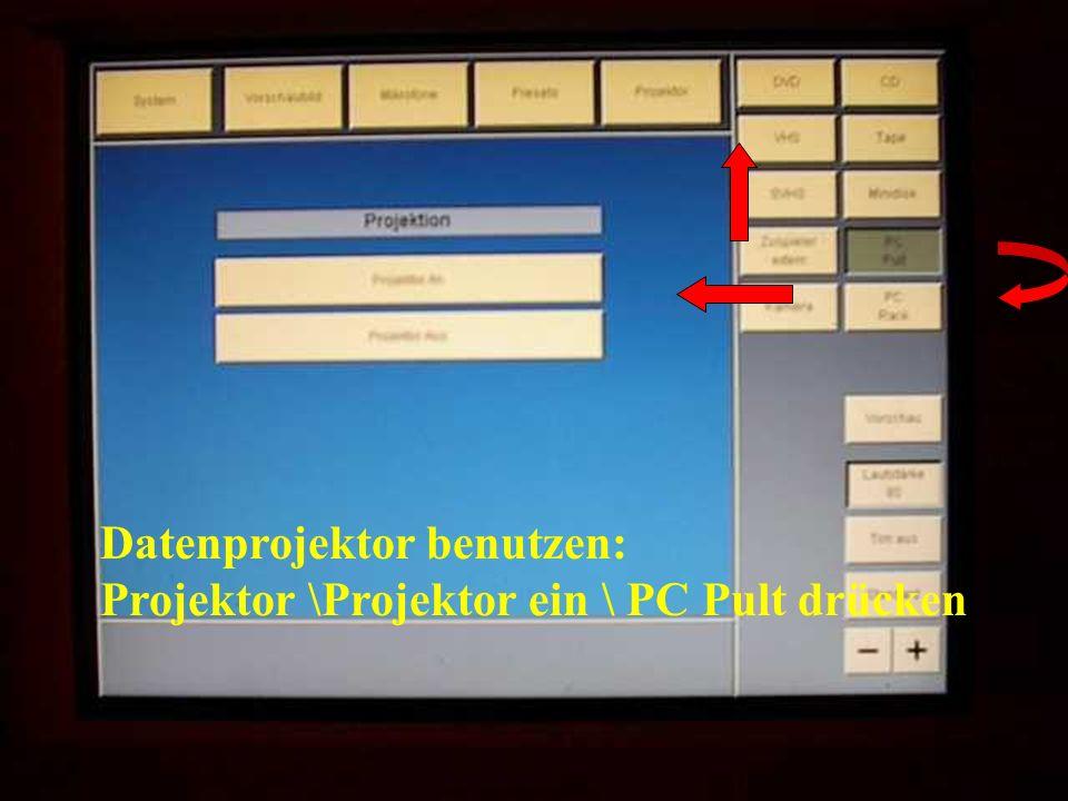 Datenprojektor benutzen: Projektor \Projektor ein \ PC Pult drücken