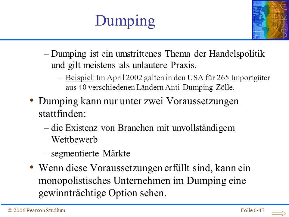 © 2006 Pearson StudiumFolie 6-47 –Dumping ist ein umstrittenes Thema der Handelspolitik und gilt meistens als unlautere Praxis.