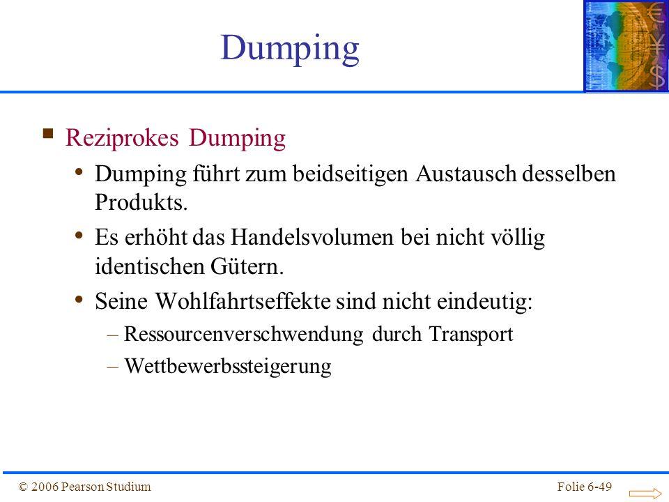 © 2006 Pearson StudiumFolie 6-49 Reziprokes Dumping Dumping führt zum beidseitigen Austausch desselben Produkts.