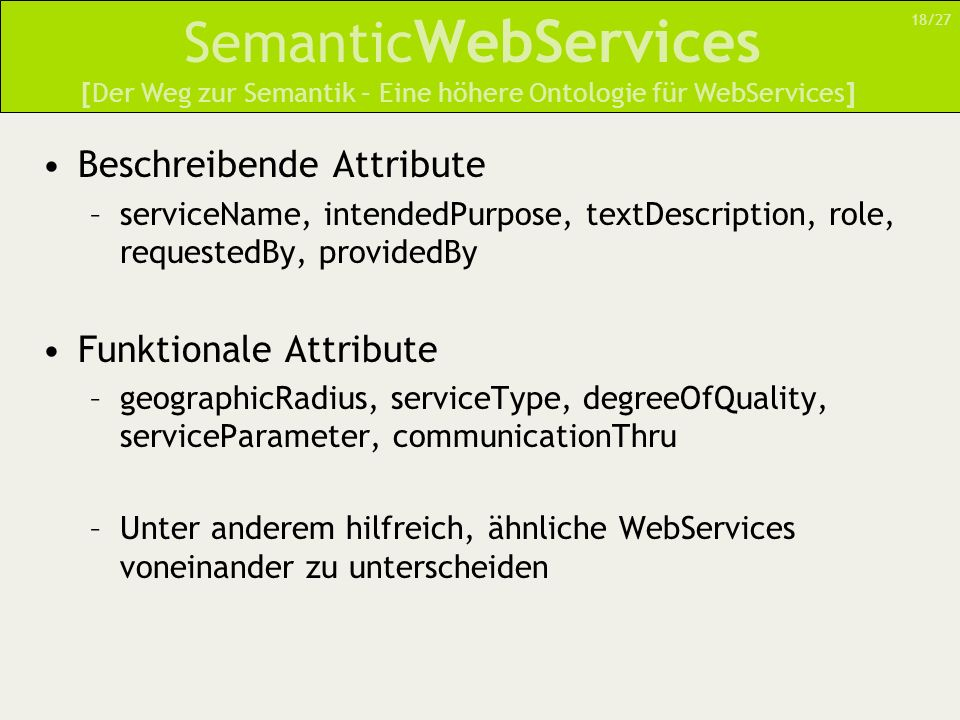 Semantic WebServices [Der Weg zur Semantik – Eine höhere Ontologie für WebServices] Beschreibende Attribute –serviceName, intendedPurpose, textDescrip