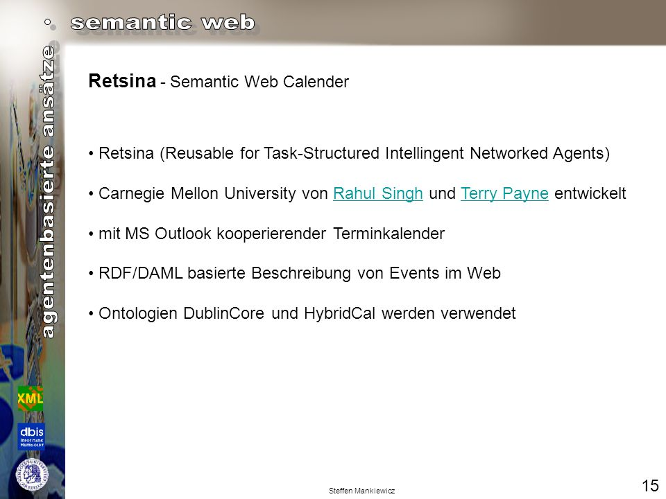 Steffen Mankiewicz Retsina - Semantic Web Calender Retsina (Reusable for Task-Structured Intellingent Networked Agents) Carnegie Mellon University von