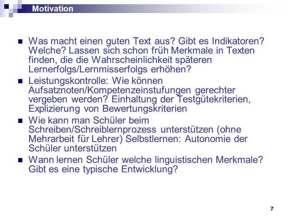 7 Motivation Was macht einen guten Text aus? Gibt es Indikatoren? Welche? Lassen sich schon früh Merkmale in Texten finden, die die Wahrscheinlichkeit
