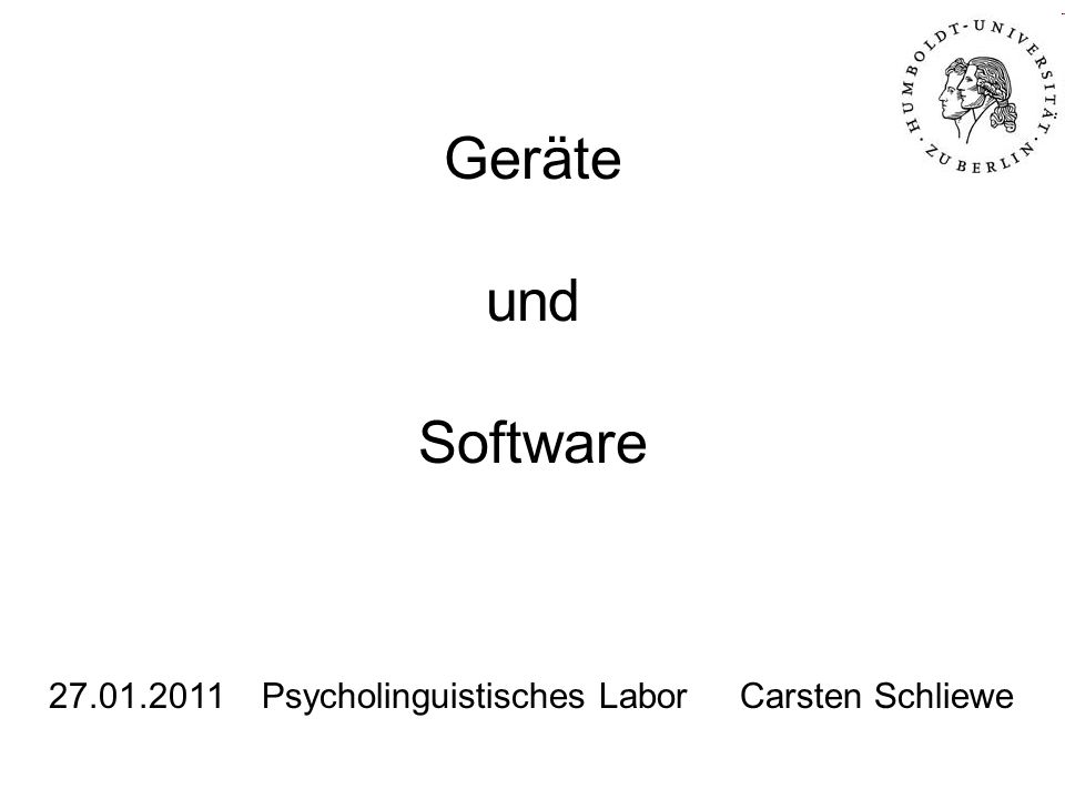 Geräte und Software 27.01.2011Psycholinguistisches Labor Carsten Schliewe