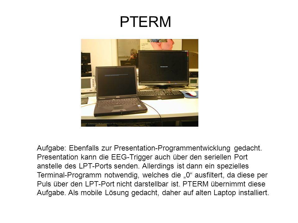 PTERM Aufgabe: Ebenfalls zur Presentation-Programmentwicklung gedacht. Presentation kann die EEG-Trigger auch über den seriellen Port anstelle des LPT