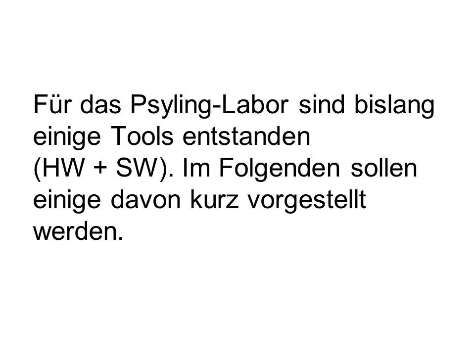 Für das Psyling-Labor sind bislang einige Tools entstanden (HW + SW). Im Folgenden sollen einige davon kurz vorgestellt werden.