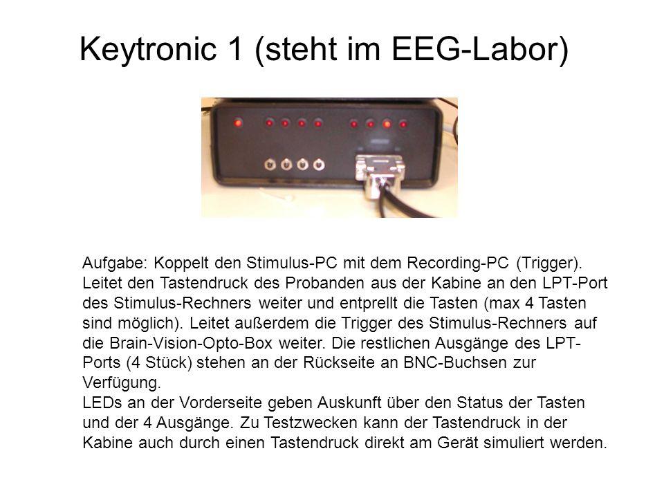 Keytronic 1 (steht im EEG-Labor) Aufgabe: Koppelt den Stimulus-PC mit dem Recording-PC (Trigger). Leitet den Tastendruck des Probanden aus der Kabine