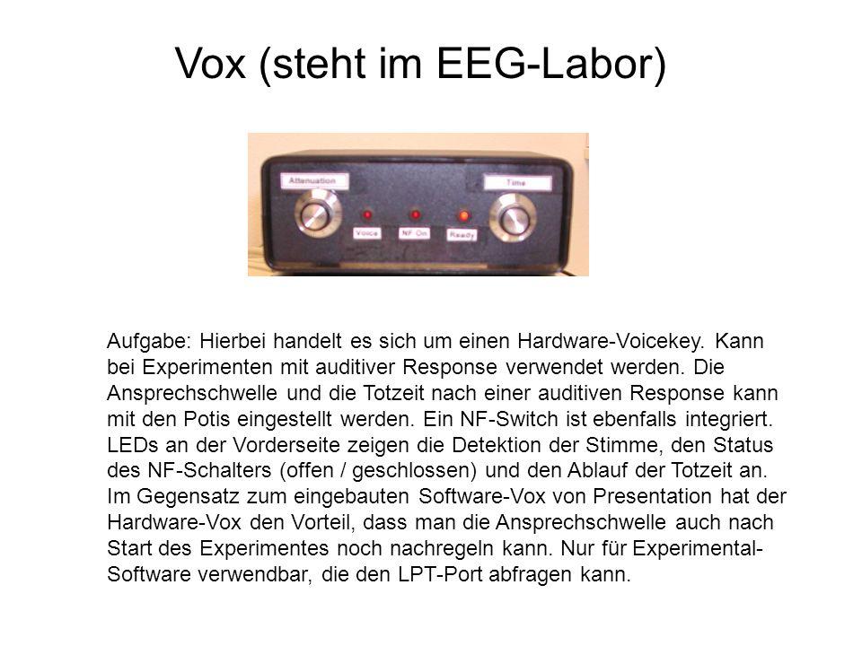 Vox (steht im EEG-Labor) Aufgabe: Hierbei handelt es sich um einen Hardware-Voicekey. Kann bei Experimenten mit auditiver Response verwendet werden. D