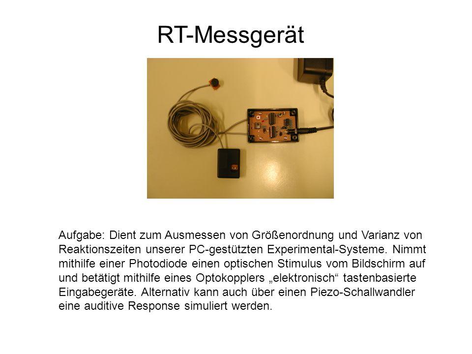 RT-Messgerät Aufgabe: Dient zum Ausmessen von Größenordnung und Varianz von Reaktionszeiten unserer PC-gestützten Experimental-Systeme. Nimmt mithilfe