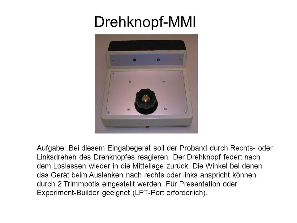 Drehknopf-MMI Aufgabe: Bei diesem Eingabegerät soll der Proband durch Rechts- oder Linksdrehen des Drehknopfes reagieren. Der Drehknopf federt nach de