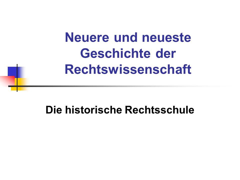 Neuere und neueste Geschichte der Rechtswissenschaft Die historische Rechtsschule