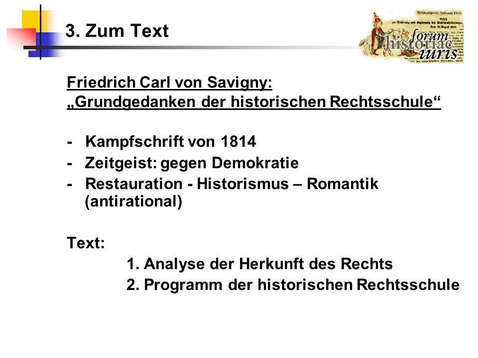 3. Zum Text Friedrich Carl von Savigny: Grundgedanken der historischen Rechtsschule - Kampfschrift von 1814 - Zeitgeist: gegen Demokratie - Restaurati