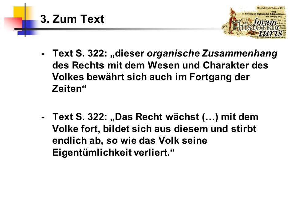 3. Zum Text - Text S. 322: dieser organische Zusammenhang des Rechts mit dem Wesen und Charakter des Volkes bewährt sich auch im Fortgang der Zeiten -
