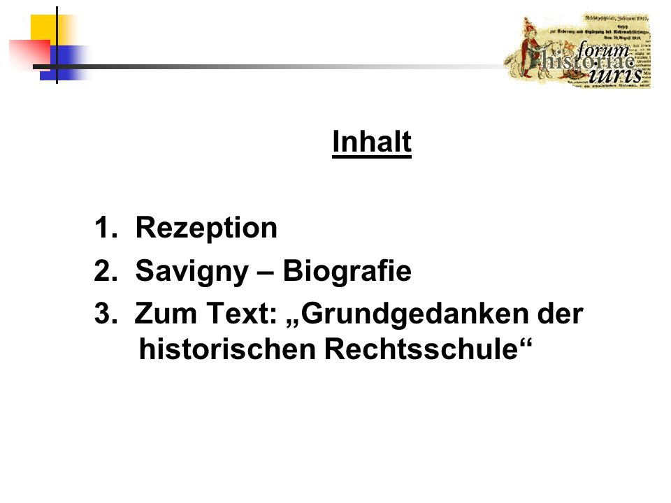 Inhalt 1. Rezeption 2. Savigny – Biografie 3. Zum Text: Grundgedanken der historischen Rechtsschule
