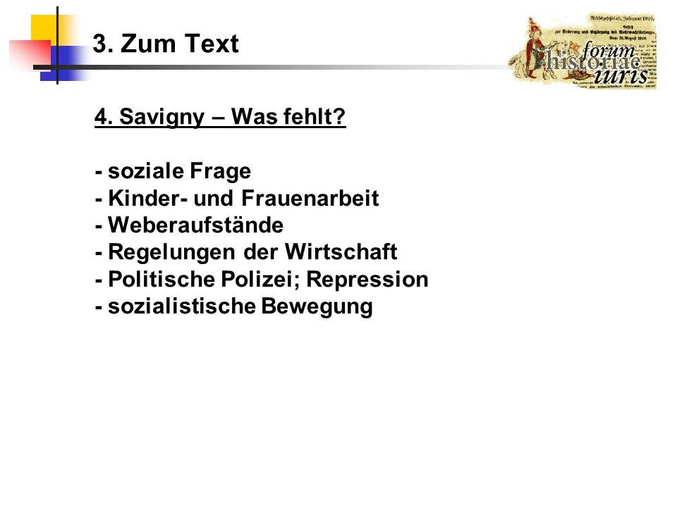 3. Zum Text 4. Savigny – Was fehlt? - soziale Frage - Kinder- und Frauenarbeit - Weberaufstände - Regelungen der Wirtschaft - Politische Polizei; Repr