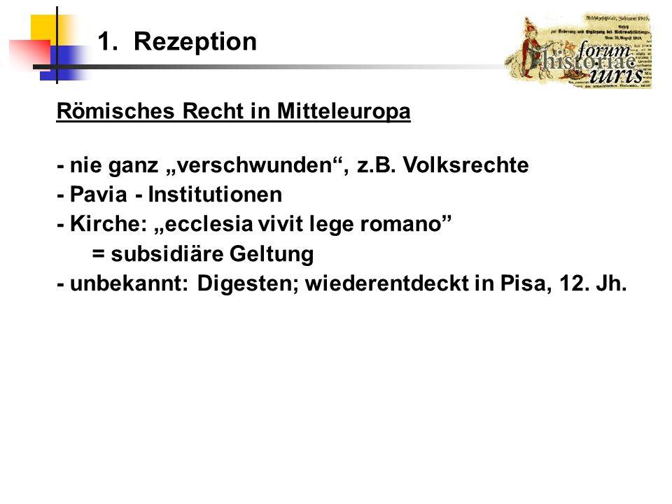 Römisches Recht in Mitteleuropa - nie ganz verschwunden, z.B. Volksrechte - Pavia - Institutionen - Kirche: ecclesia vivit lege romano = subsidiäre Ge
