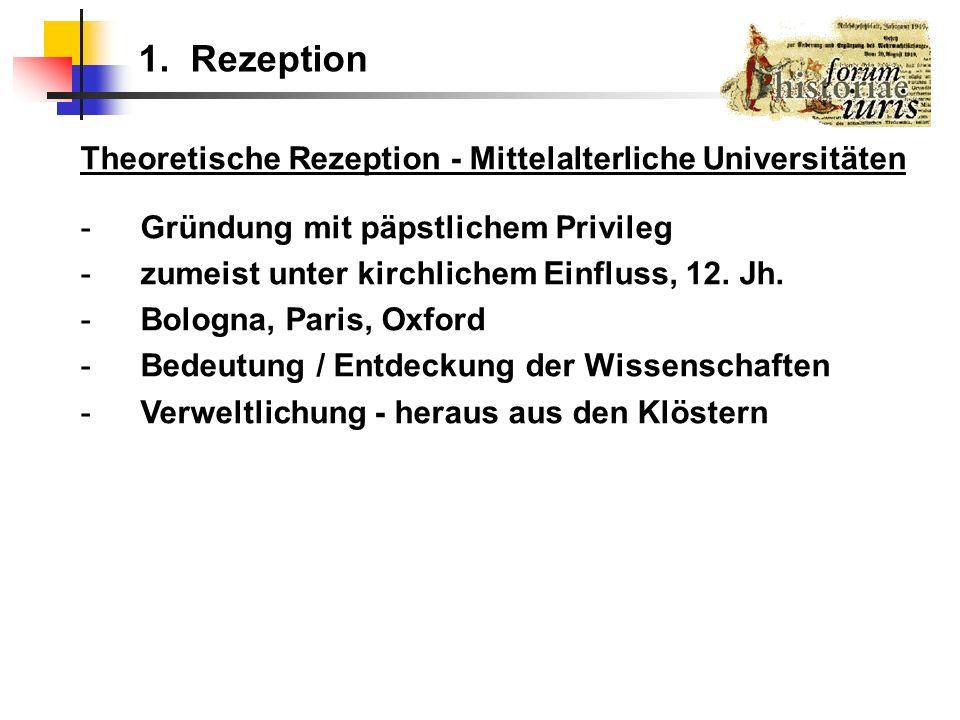 Theoretische Rezeption - Mittelalterliche Universitäten - Gründung mit päpstlichem Privileg - zumeist unter kirchlichem Einfluss, 12. Jh. - Bologna, P