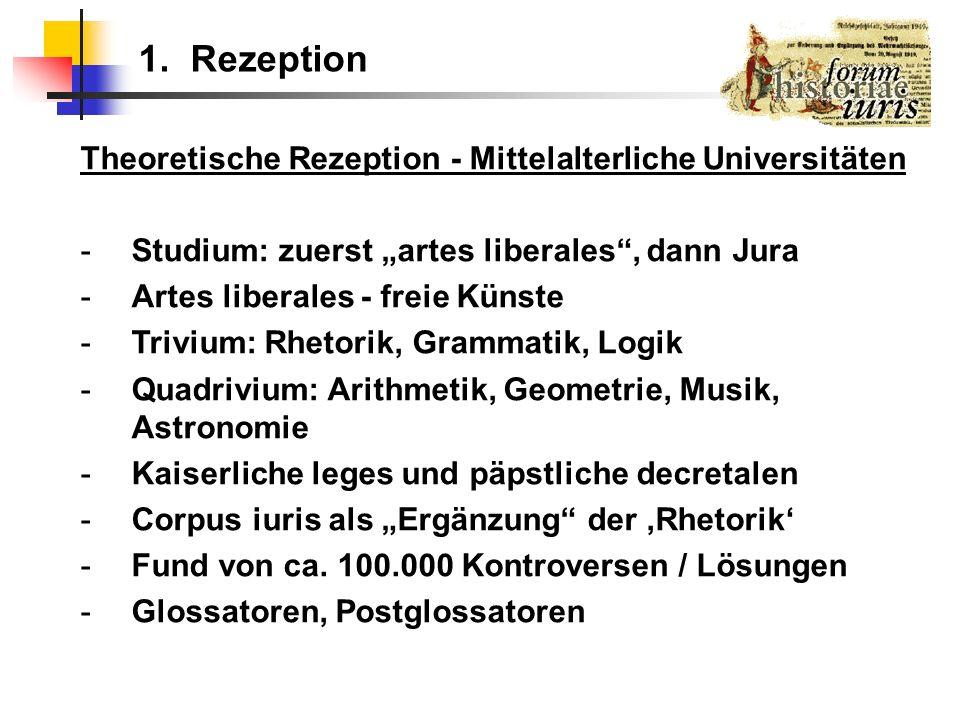 Theoretische Rezeption - Mittelalterliche Universitäten -Studium: zuerst artes liberales, dann Jura -Artes liberales - freie Künste -Trivium: Rhetorik