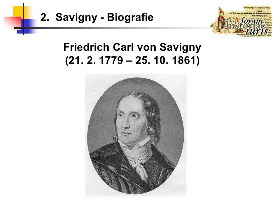 2. Savigny - Biografie Friedrich Carl von Savigny (21. 2. 1779 – 25. 10. 1861)
