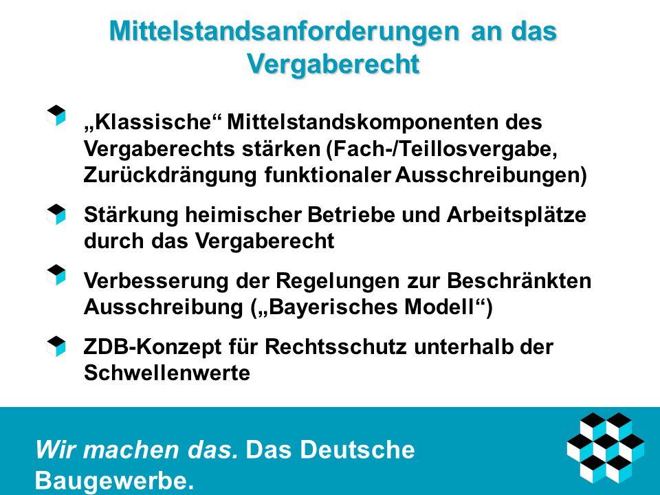 Wir machen das. Das Deutsche Baugewerbe. Mittelstandsanforderungen an das Vergaberecht Klassische Mittelstandskomponenten des Vergaberechts stärken (F