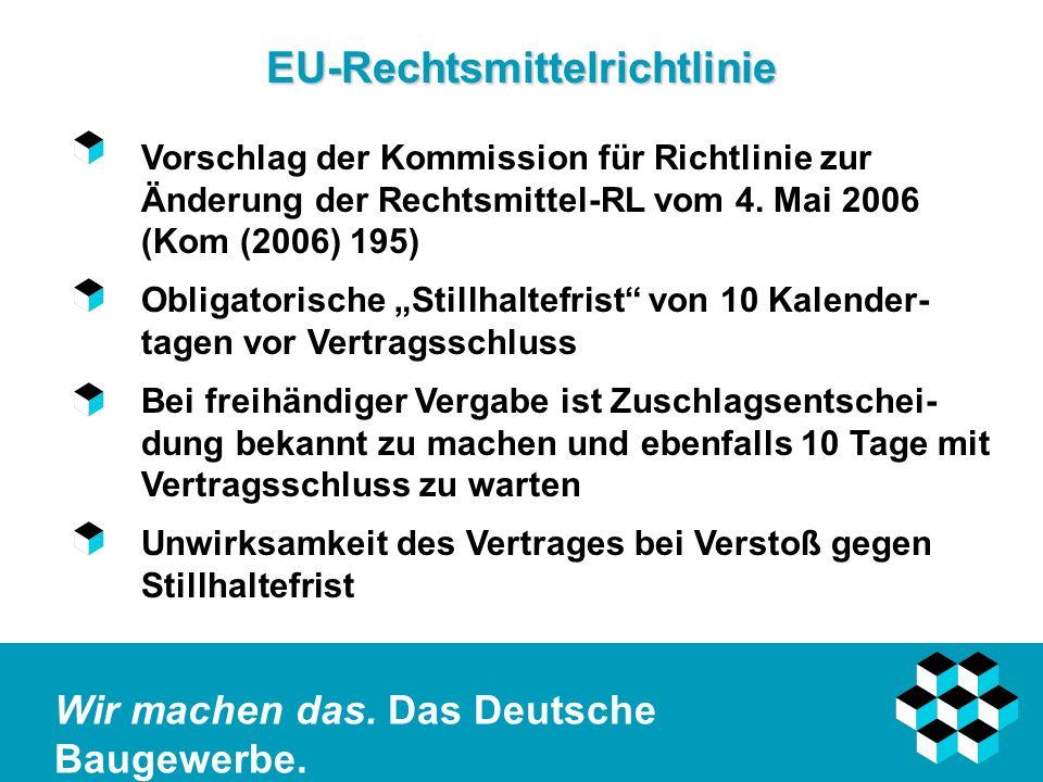 Wir machen das. Das Deutsche Baugewerbe. EU-Rechtsmittelrichtlinie Vorschlag der Kommission für Richtlinie zur Änderung der Rechtsmittel-RL vom 4. Mai