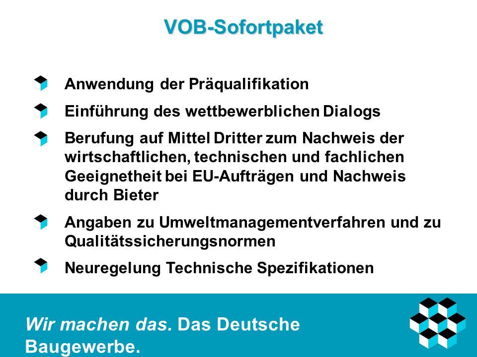 Wir machen das. Das Deutsche Baugewerbe. VOB-Sofortpaket Anwendung der Präqualifikation Einführung des wettbewerblichen Dialogs Berufung auf Mittel Dr