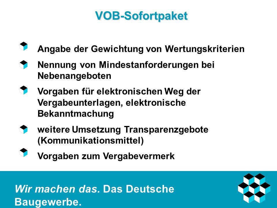 Wir machen das. Das Deutsche Baugewerbe. VOB-Sofortpaket Angabe der Gewichtung von Wertungskriterien Nennung von Mindestanforderungen bei Nebenangebot