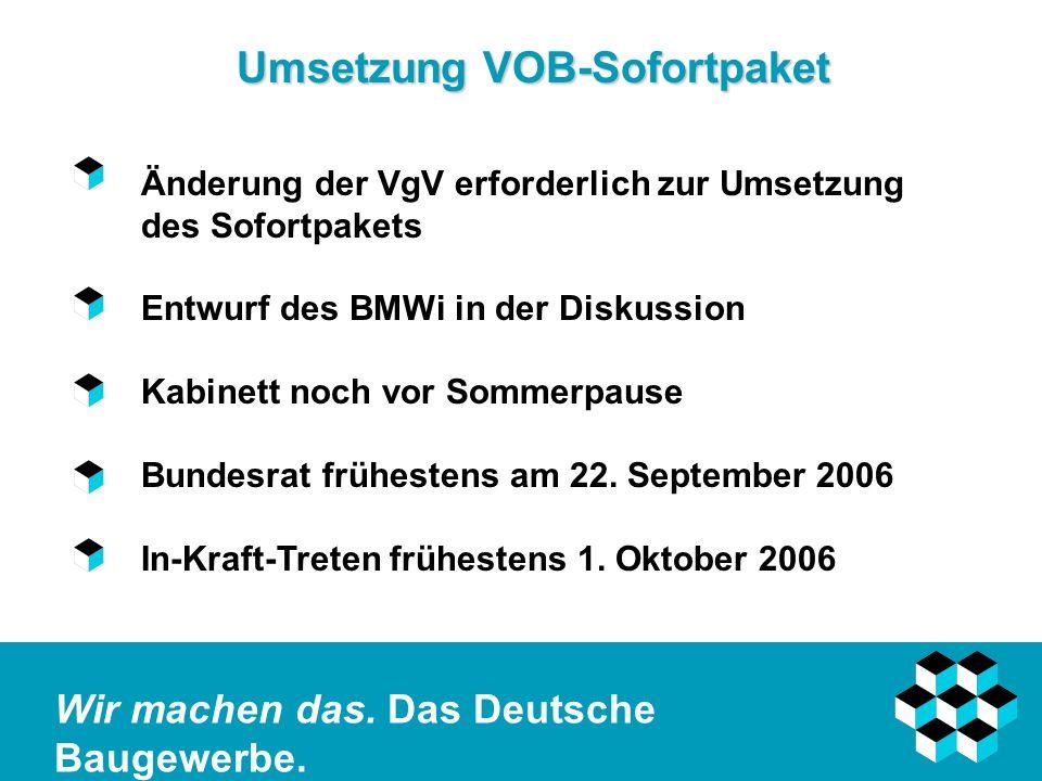 Wir machen das. Das Deutsche Baugewerbe. Umsetzung VOB-Sofortpaket Änderung der VgV erforderlich zur Umsetzung des Sofortpakets Entwurf des BMWi in de