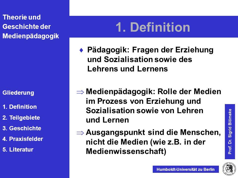 Theorie und Geschichte der Medienpädagogik Gliederung 1. Definition 2. Teilgebiete 3. Geschichte 4. Praxisfelder 5. Literatur Humboldt-Universität zu
