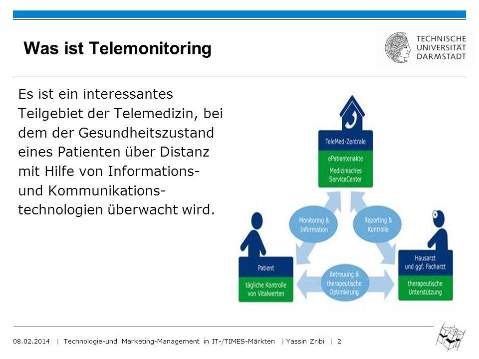 08.02.2014 | Technologie-und Marketing-Management in IT-/TIMES-Märkten | Yassin Zribi | 2 Was ist Telemonitoring Es ist ein interessantes Teilgebiet d