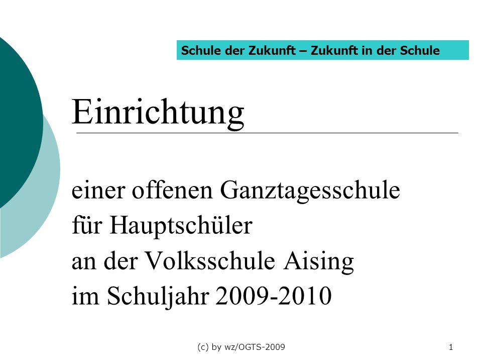 (c) by wz/OGTS-20091 Einrichtung einer offenen Ganztagesschule für Hauptschüler an der Volksschule Aising im Schuljahr 2009-2010 Schule der Zukunft –