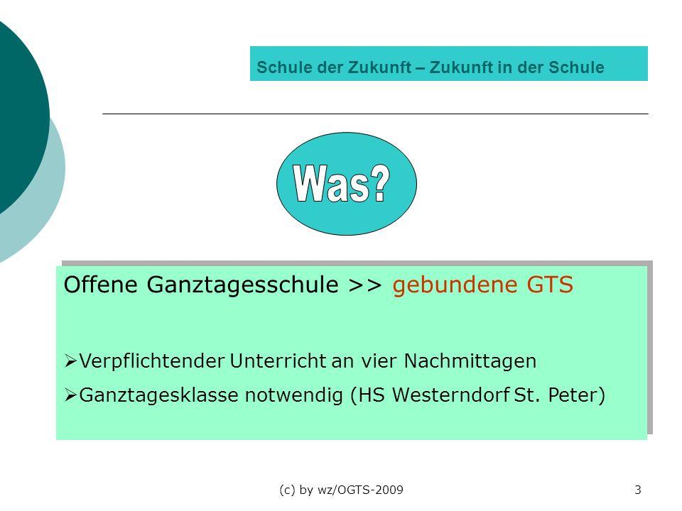 (c) by wz/OGTS-20093 Schule der Zukunft – Zukunft in der Schule Offene Ganztagesschule >> gebundene GTS Verpflichtender Unterricht an vier Nachmittage