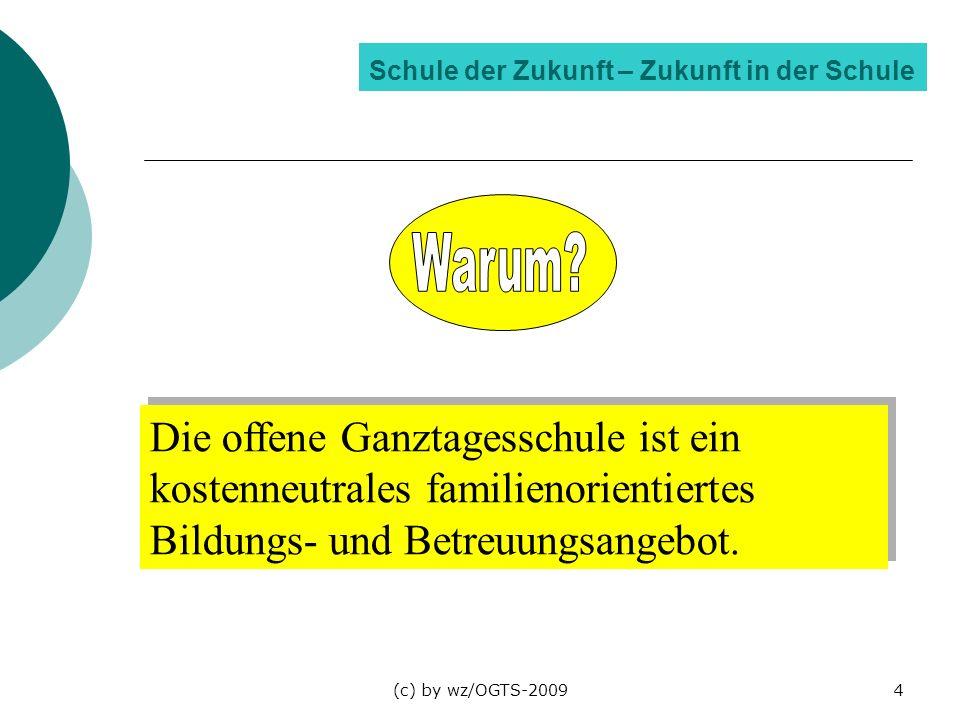 (c) by wz/OGTS-20094 Schule der Zukunft – Zukunft in der Schule Die offene Ganztagesschule ist ein kostenneutrales familienorientiertes Bildungs- und