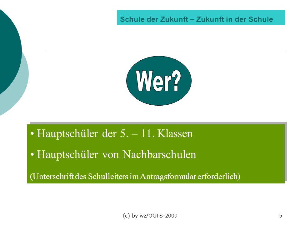(c) by wz/OGTS-20095 Schule der Zukunft – Zukunft in der Schule Hauptschüler der 5. – 11. Klassen Hauptschüler von Nachbarschulen (Unterschrift des Sc