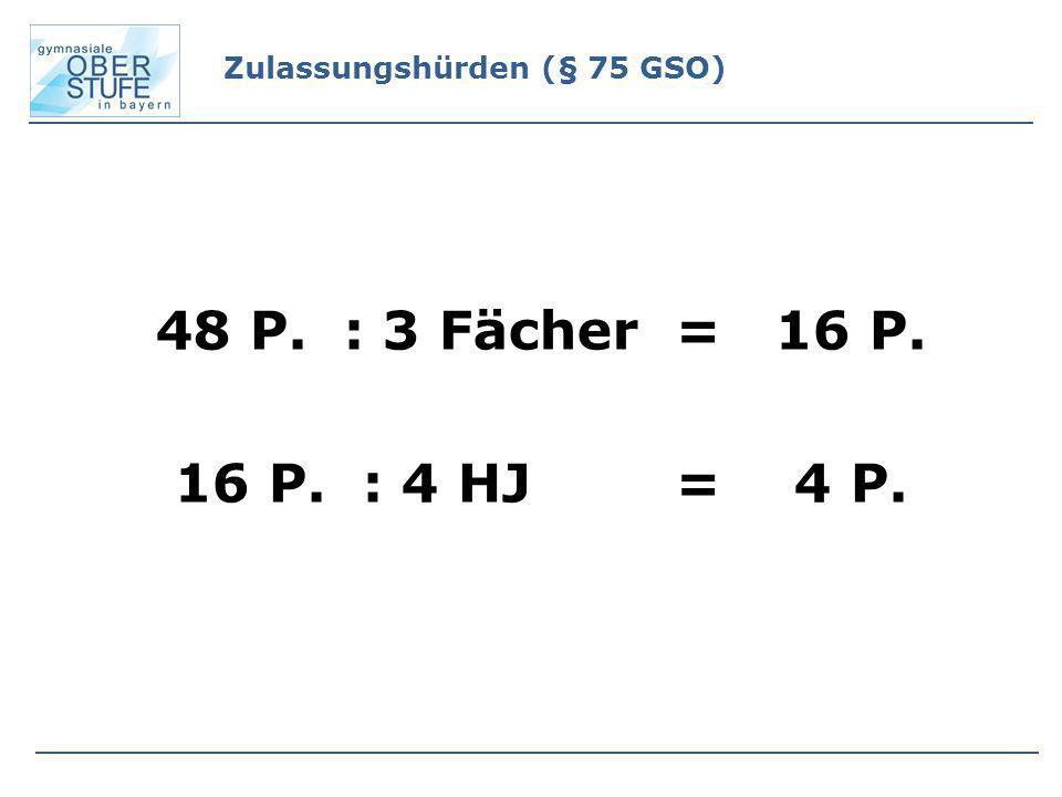 48 P. : 3 Fächer = 16 P. 16 P. : 4 HJ = 4 P. Zulassungshürden (§ 75 GSO)