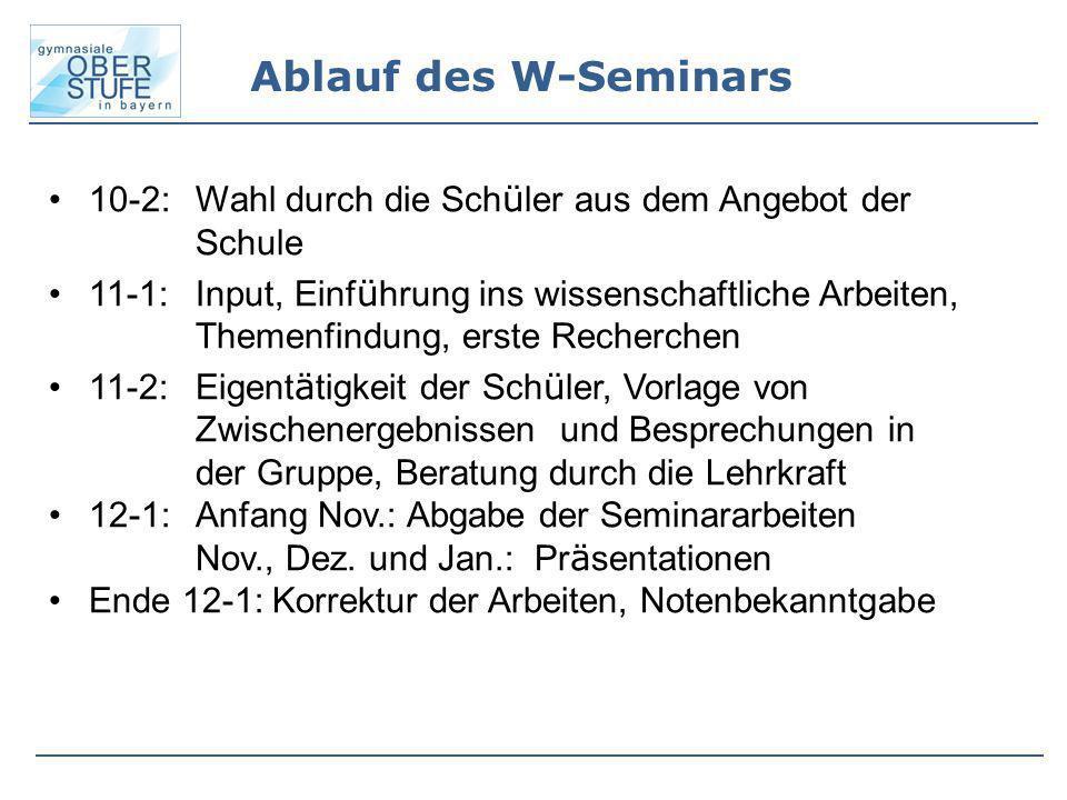 Ablauf des W-Seminars 10-2: Wahl durch die Sch ü ler aus dem Angebot der Schule 11-1: Input, Einf ü hrung ins wissenschaftliche Arbeiten, Themenfindun