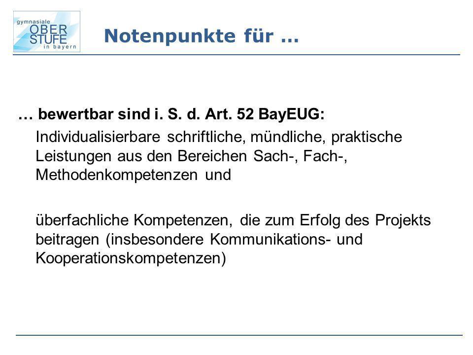 Notenpunkte für … … bewertbar sind i. S. d. Art. 52 BayEUG: Individualisierbare schriftliche, mündliche, praktische Leistungen aus den Bereichen Sach-