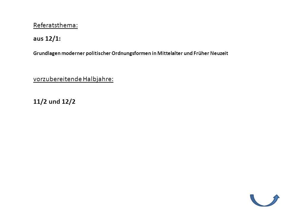 Referatsthema: vorzubereitende Halbjahre: 11/2 und 12/2 Grundlagen moderner politischer Ordnungsformen in Mittelalter und Früher Neuzeit aus 12/1: