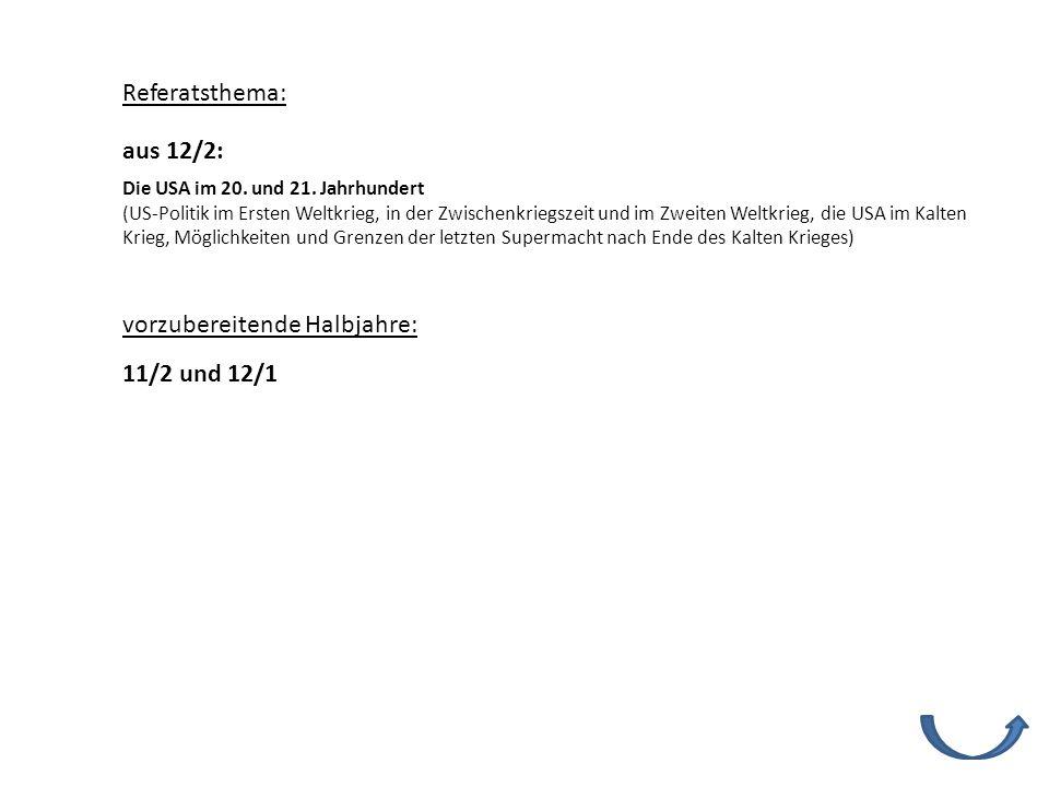 Referatsthema: vorzubereitende Halbjahre: 11/2 und 12/1 Die USA im 20. und 21. Jahrhundert (US-Politik im Ersten Weltkrieg, in der Zwischenkriegszeit