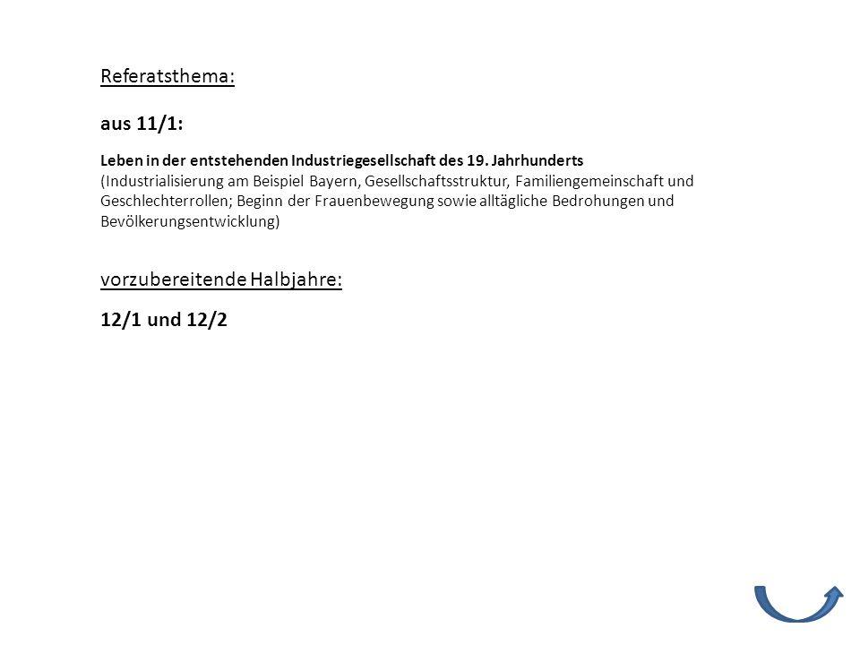 Referatsthema: vorzubereitende Halbjahre: 12/1 und 12/2 Leben in der entstehenden Industriegesellschaft des 19. Jahrhunderts (Industrialisierung am Be