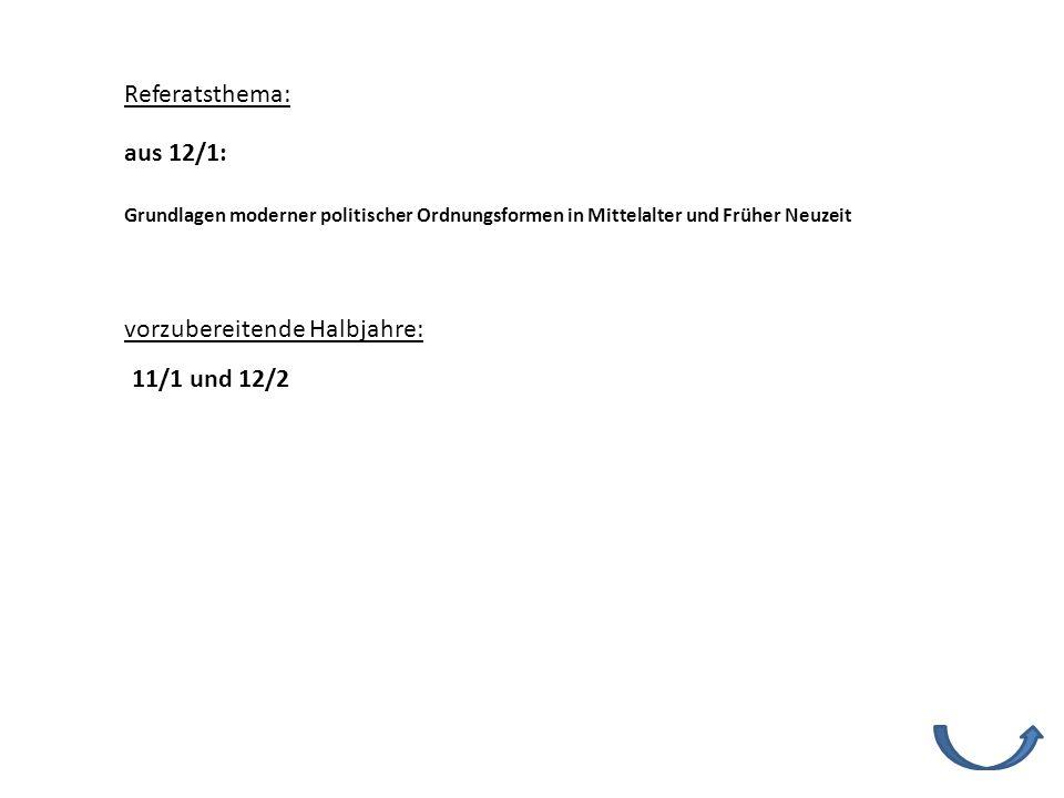 Referatsthema: vorzubereitende Halbjahre: 11/1 und 12/2 Grundlagen moderner politischer Ordnungsformen in Mittelalter und Früher Neuzeit aus 12/1: