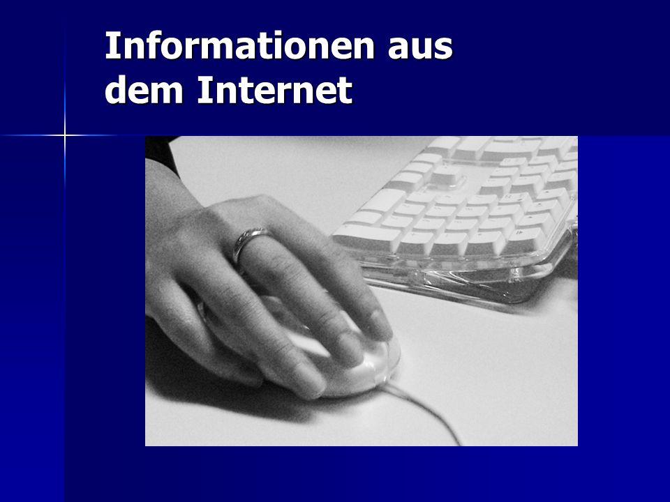 Informationen aus dem Internet Informationen aus dem Internet Internet Fit werden Am Anfang muss man sich erst zurechtfinden : So viele Möglichkeiten,