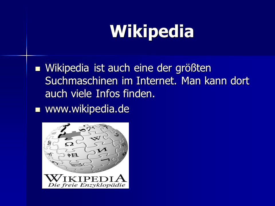 Wikipedia Wikipedia Wikipedia ist auch eine der größten Suchmaschinen im Internet. Man kann dort auch viele Infos finden. Wikipedia ist auch eine der
