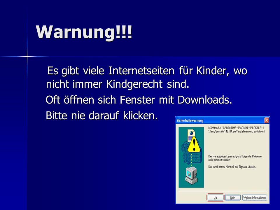 Warnung!!! Es gibt viele Internetseiten für Kinder, wo nicht immer Kindgerecht sind. Es gibt viele Internetseiten für Kinder, wo nicht immer Kindgerec