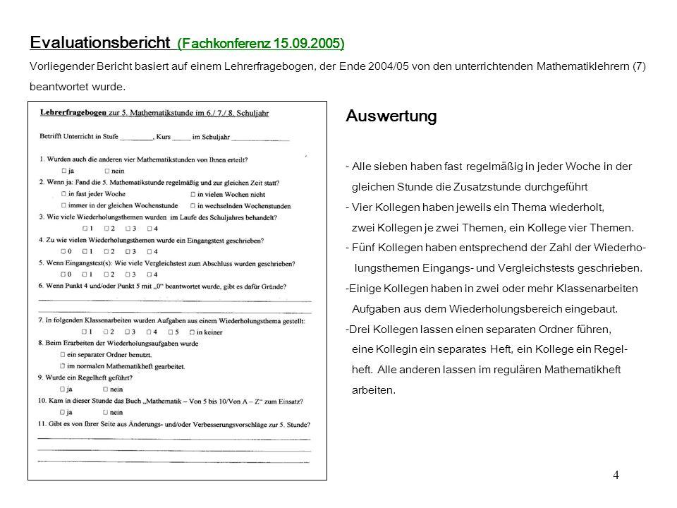 4 Evaluationsbericht (Fachkonferenz 15.09.2005) Vorliegender Bericht basiert auf einem Lehrerfragebogen, der Ende 2004/05 von den unterrichtenden Mathematiklehrern (7) beantwortet wurde.