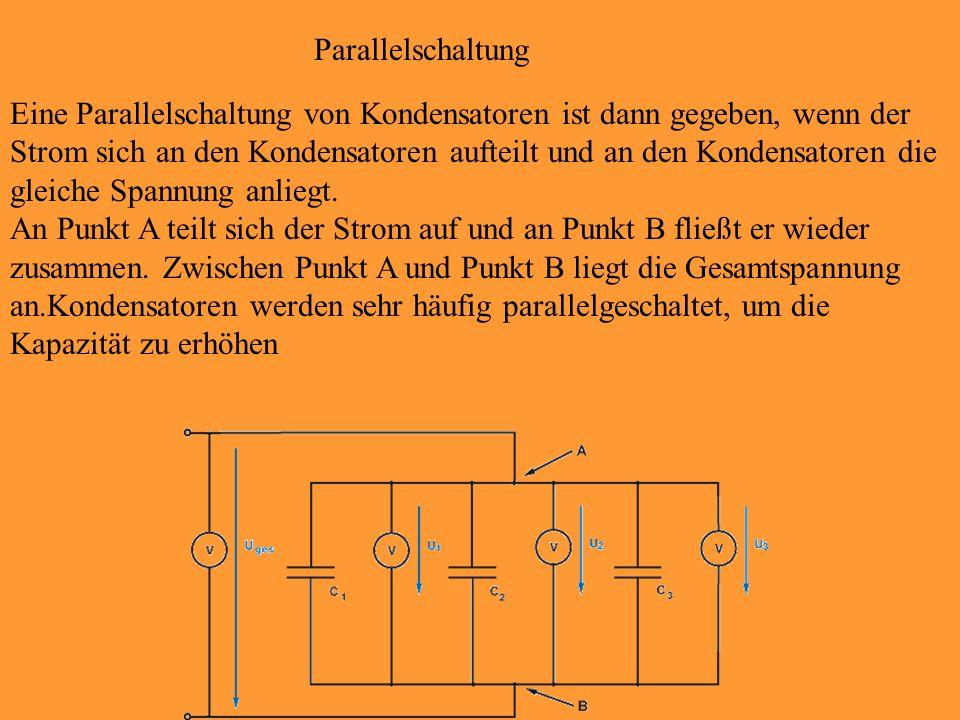 Parallelschaltung Eine Parallelschaltung von Kondensatoren ist dann gegeben, wenn der Strom sich an den Kondensatoren aufteilt und an den Kondensatore